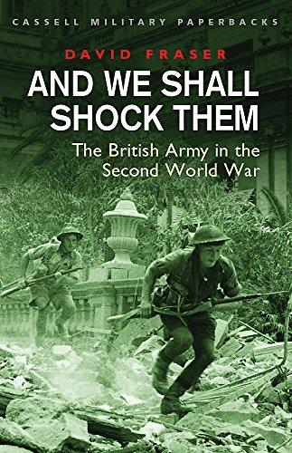 "And We Shall Shock Them : "" British Army In The Second World War "" By David Fraser"