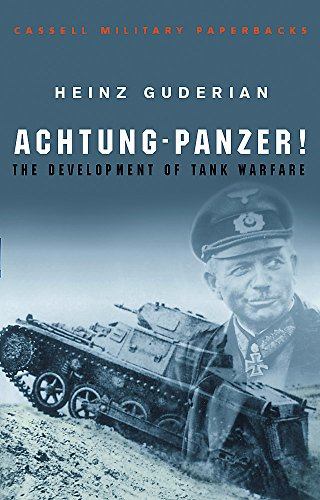 Achtung-Panzer!: The Development of Tank Warfare by Heinz Guderian