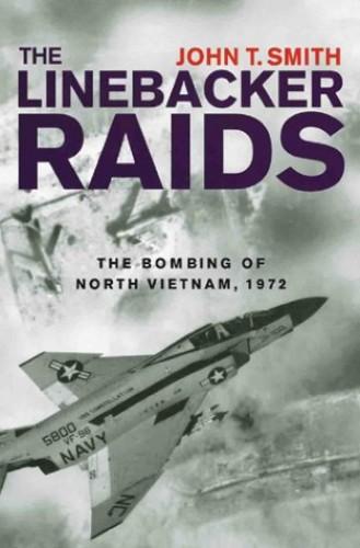 The Linebacker Raids By John T. Smith