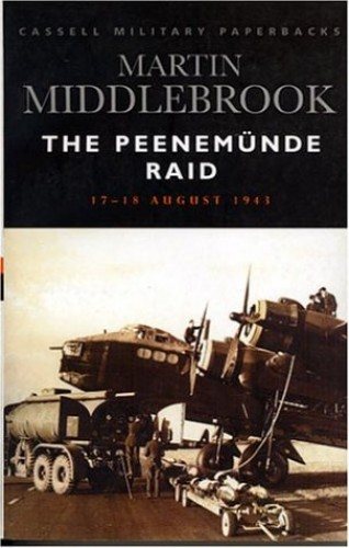 The Peenemunde Raid: The Night of 17-18 August, 1943 (Cassell Military Paperbacks) By Martin Middlebrook