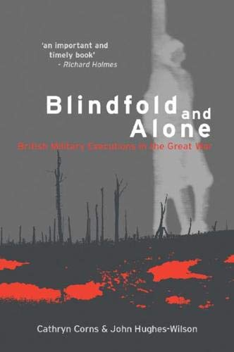 Blindfold and Alone: British Military Executions in the Great War By John Hughes-Wilson