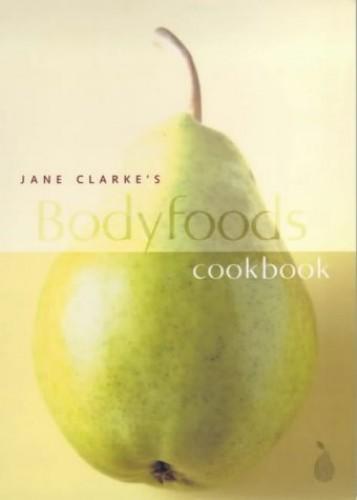 Jane Clarke's Bodyfoods Cookbook By Jane Clarke