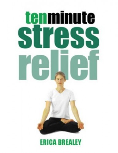 10 Minute Stress Relief By Erica Brealey