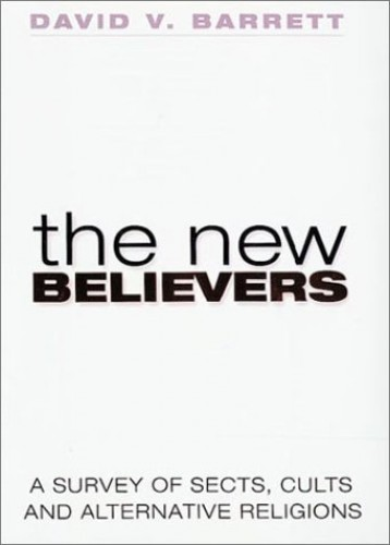 New Believers: Sects, Cults & Alternative Religions By David V. Barrett