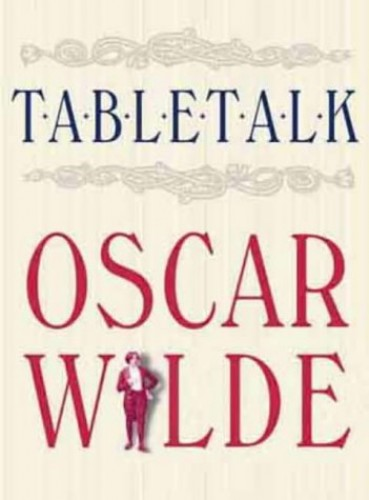 Tabletalk by Oscar Wilde
