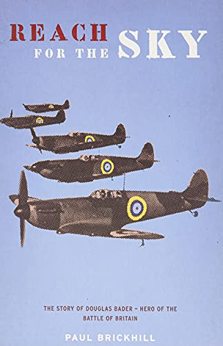 Reach for the Sky: Story of Douglas Bader, D.S.O., D.F.C. (CASSELL MILITARY PAPERBACKS) By Paul Brickhill