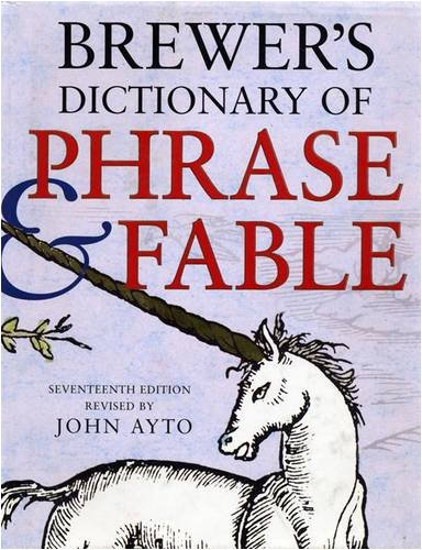 Brewer's Dictionary of Phrase & Fable, 17th edition By John Ayto