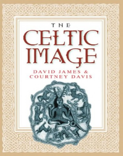Celtic Image, The: An Illustrated Survey By Courtney Davis