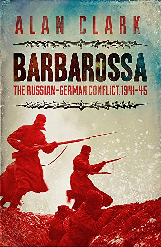 Barbarossa: The Russian German Conflict: The Russian German Conflict, 1941-45 (CASSELL MILITARY PAPERBACKS) By Alan Clark