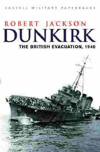 Dunkirk: The British Evacuation, 1940 (CASSELL MILITARY PAPERBACKS) By Robert Jackson