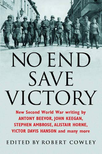 No End Save Victory By Edited by Robert Cowley