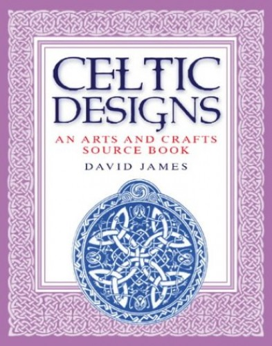 Celtic Designs Art & Craft Sourcebook By David James