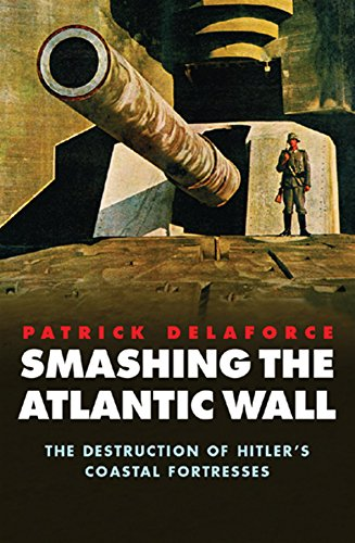 Smashing the Atlantic Wall By Patrick Delaforce