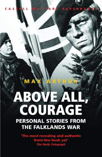 Above All, Courage: The Eyewitness History of the Falklands War by Max Arthur