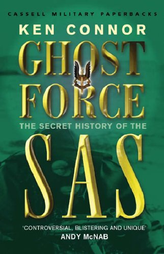 Ghost Force: The Secret History Of The SAS (CASSELL MILITARY PAPERBACKS) By Ken Connor