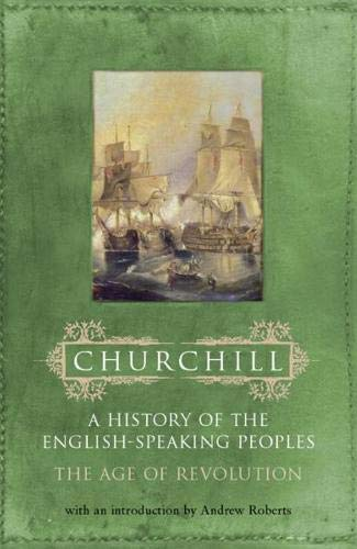 A History of the English-Speaking Peoples, Volume 3: The Age of Revolution By Sir Winston S. Churchill