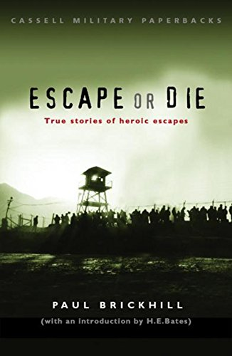 Escape or Die: True stories of heroic escapes (CASSELL MILITARY PAPERBACKS) By Paul Brickhill