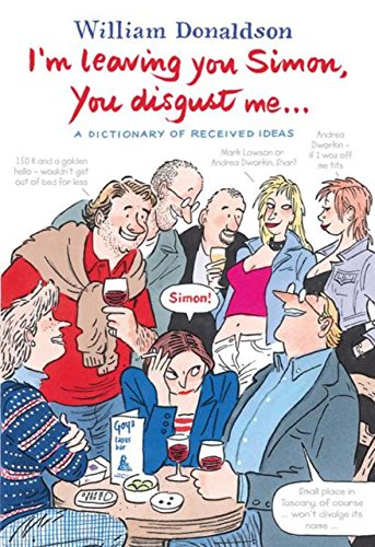 I'm Leaving You, Simon -  You Disgust Me: The Dictionary of Received Ideas by Willie Donaldson