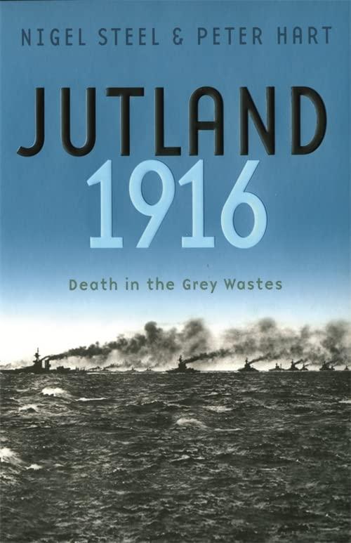 Jutland, 1916: Death in the Grey Wastes By Nigel Steel