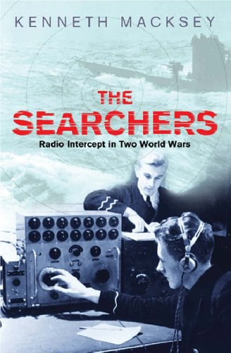 The Searchers: Radio Intercept in Two World Wars: How Radio Interception Changed the Course of Both World Wars (Cassell Military Paperbacks) By Kenneth Macksey