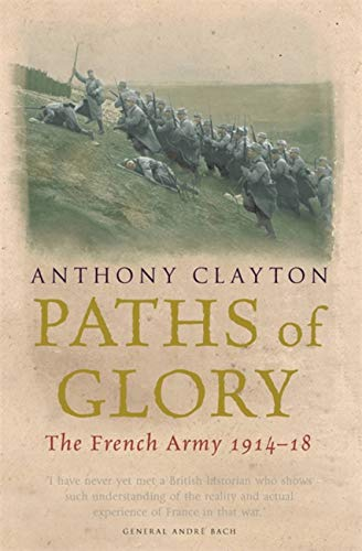 Paths of Glory: The French Army, 1914-18: The French Army, 1914-1918 (CASSELL MILITARY PAPERBACKS) By Anthony Clayton