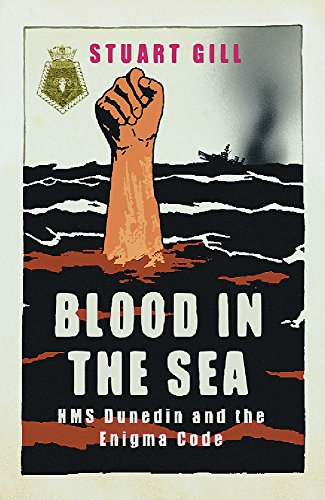 Blood in the Sea: HMS Dunedin and the Enigma Code (CASSELL MILITARY PAPERBACKS) By Stuart Gill