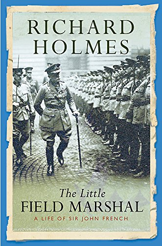 The Little Field Marshal: A Life of Sir John French (Cassell Military Paperbacks) By Richard Holmes