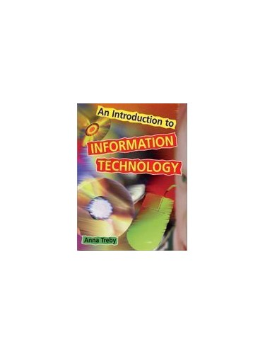 An Introduction to Information Technology By Anna Treby
