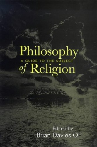 Philosophy of Religion: A Guide to the Subject Edited by Brian Davies
