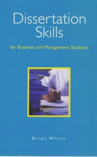 Dissertation Skills for Business and Management Students By Brian White