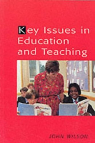 Key Issues in Education and Teaching By John Wilson
