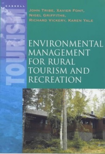 Environmental Management for Rural Tourism and Recreation By John Tribe (University of Surrey)
