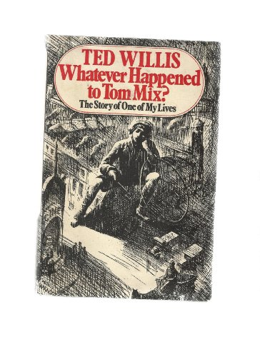 Whatever Happened to Tom Mix By Ted Willis