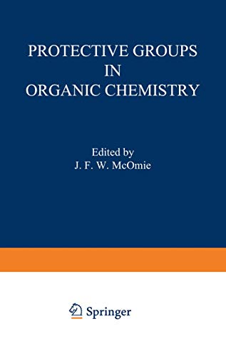 Protective Groups in Organic Chemistry by J.F.W. McOmie