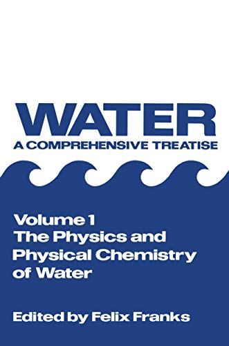The Physics and Physical Chemistry of Water By Edited by Felix Franks