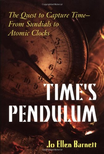 Time's Pendulum: The Quest to Capture Time - From Sundials to Atomic Clocks by Jo Ellen Barnett