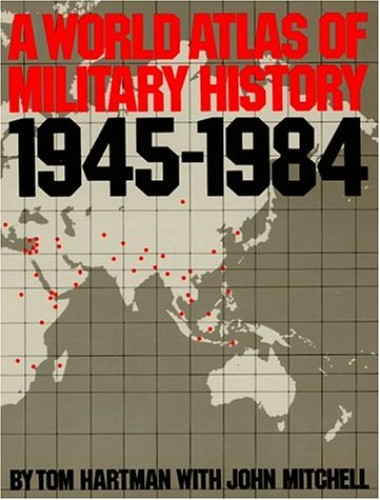 A World Atlas of Military History, 1945-1984 By John Hanson Mitchell