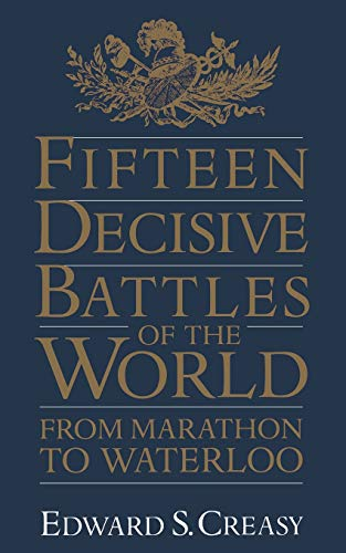 Fifteen Decisive Battles Of The World By Sir Edward S. Creasy
