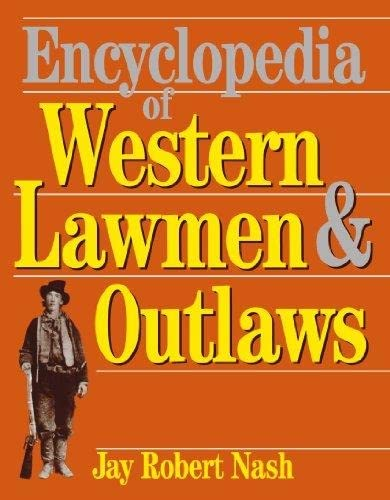 Encyclopedia Of Western Lawmen and Outlaws By Jay Robert Nash