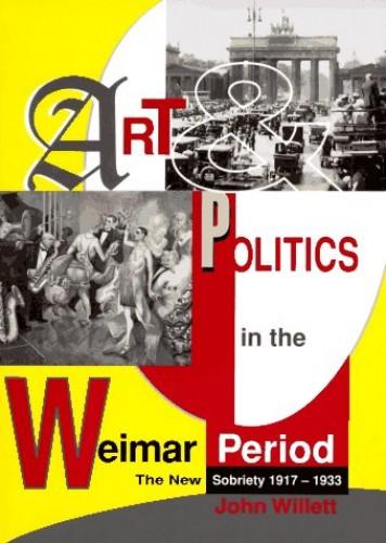 Art and Politics in the Weimar Period By John Willett