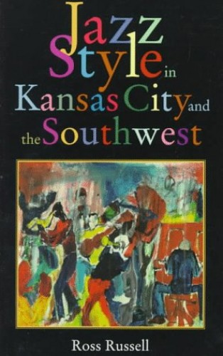 Jazz Style in Kansas City and the South West By Ross Russell