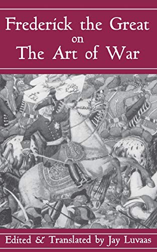 Frederick The Great On The Art Of War By Jay Luvaas