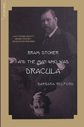 Bram Stoker And The Man Who Was Dracula By Barbara Belford