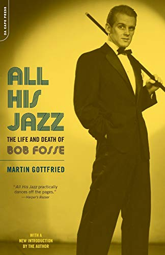All His Jazz: The Life and Death of Bob Fosse By Martin Gottfried