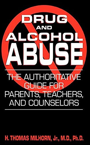 Drug And Alcohol Abuse By H. Thomas Milhorn, Jr.