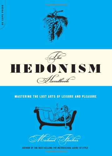The Hedonism Handbook: Mastering the Lost Arts of Leisure and Pleasure by Michael Flocker