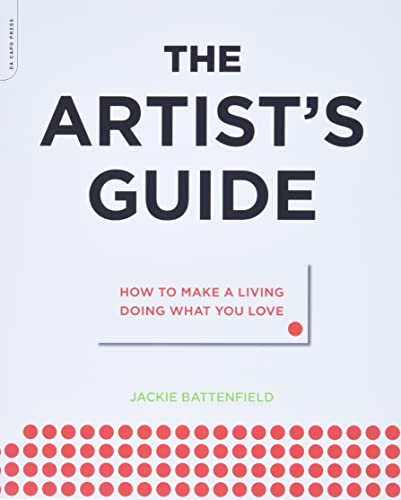 The Artist's Guide: How to Make a Living Doing What You Love By Jackie Battenfield