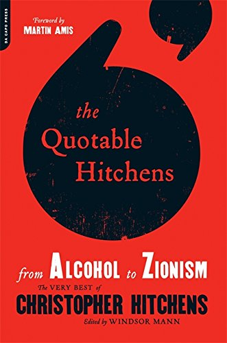 Quotable Hitchens From Alcohol to Zionism By Windsor Mann