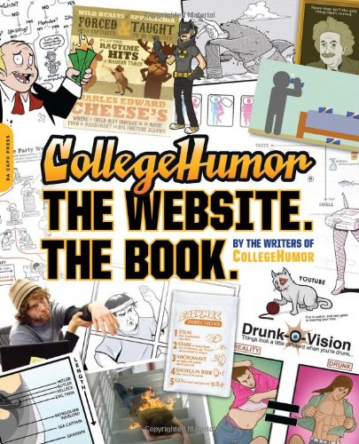 CollegeHumor. The Website. The Book. By Writers of College Humor
