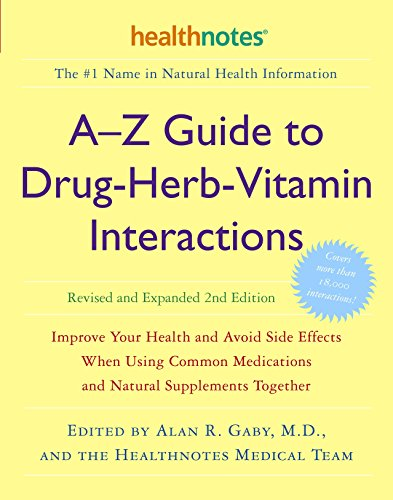 A-Z Guide To Drug-Herb-Vitamin Interactions By Alan R. Gaby